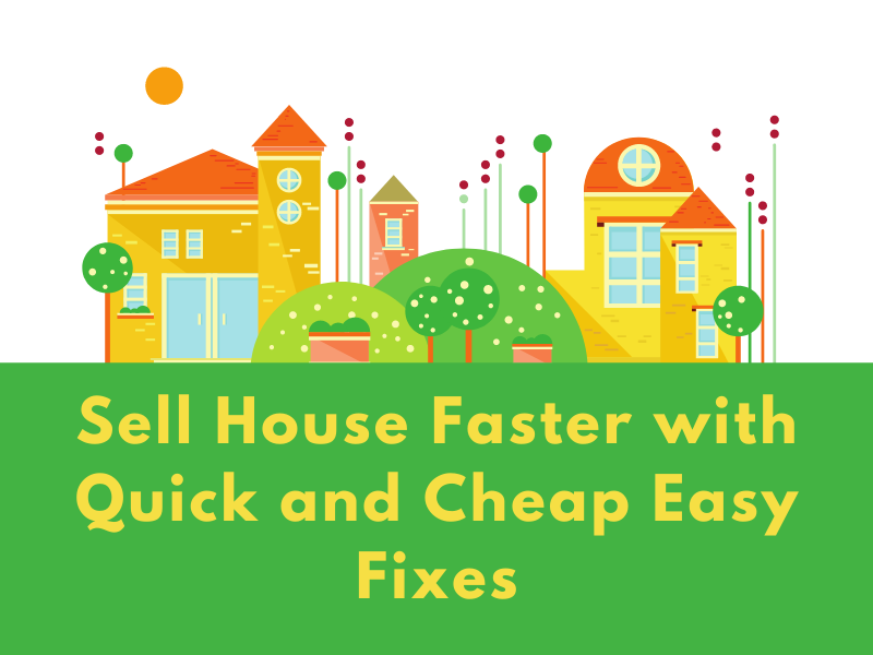 Sell House Faster with Quick and Cheap Easy Fixes